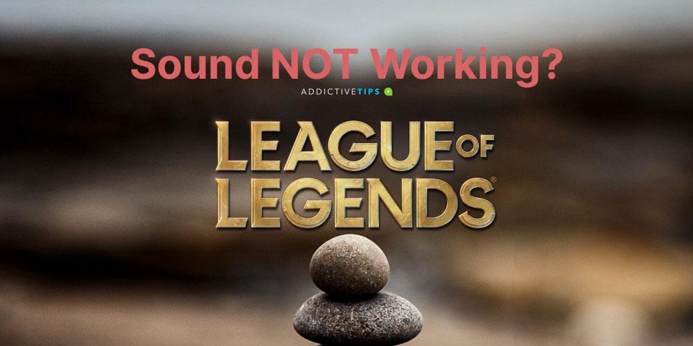 League of Legens - sound not working (Fix)
