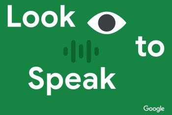 Look to Speak de Google te permite hablar con tus ojos