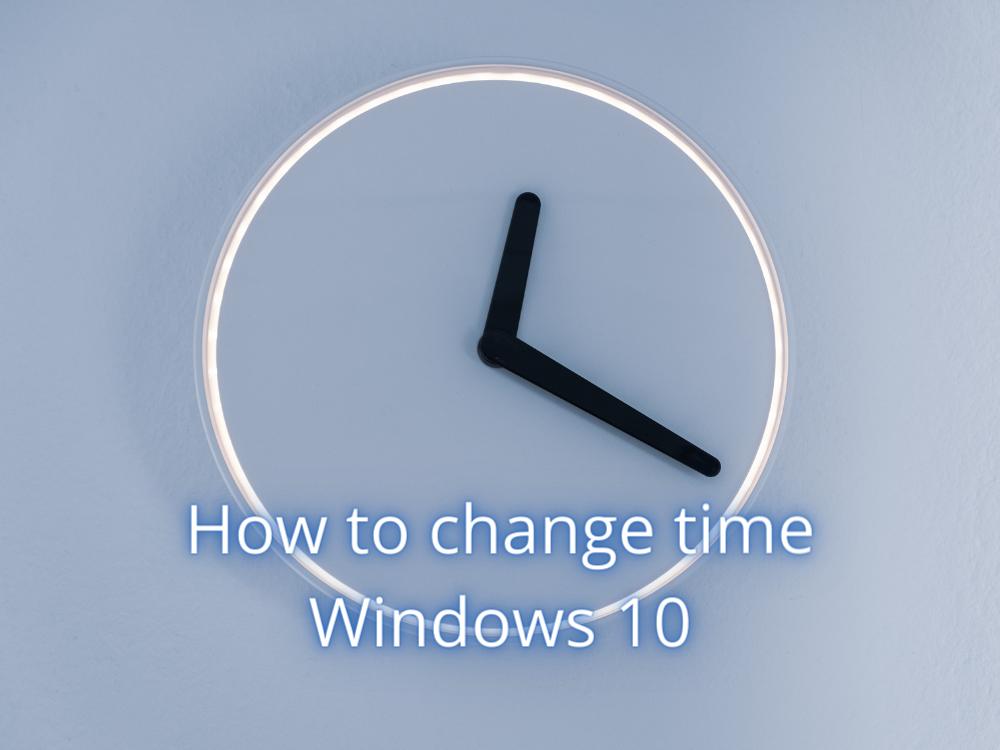 Cómo cambiar la hora en Windows 10