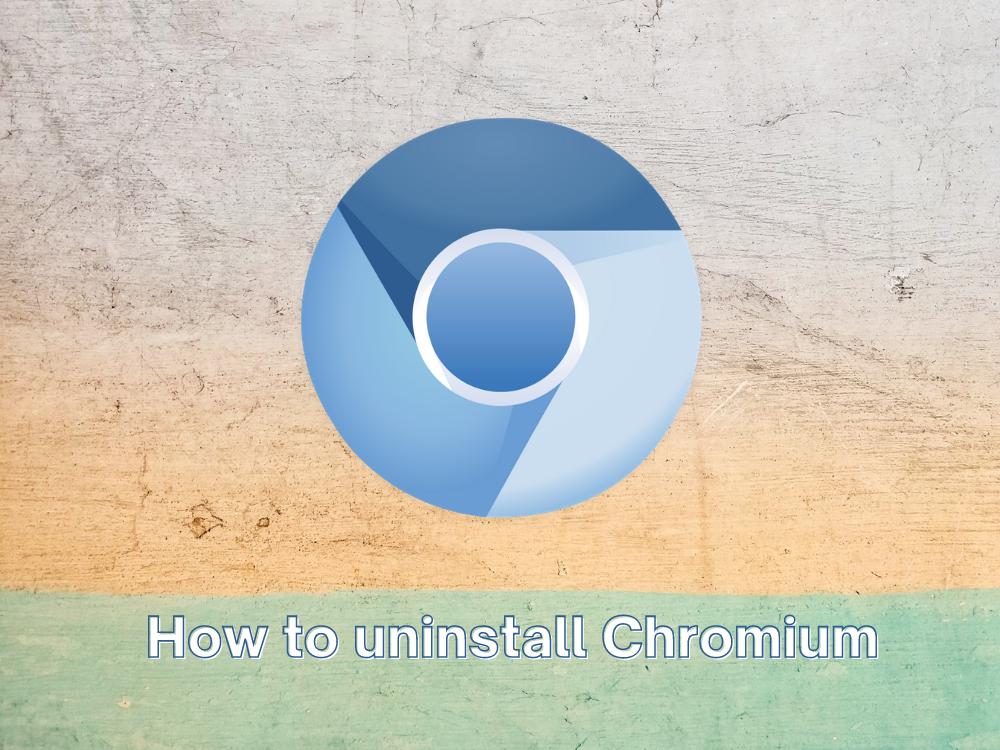 Cómo desinstalar Chromium